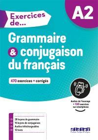 Grammaire & conjugaison du français A2 : 470 exercices + corrigés
