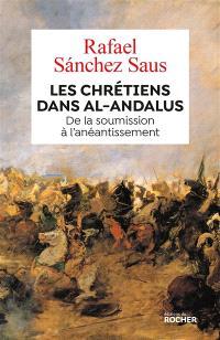 Les chrétiens dans al-Andalus : de la soumission à l'anéantissement