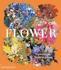 Flower : exploring the world in bloom
