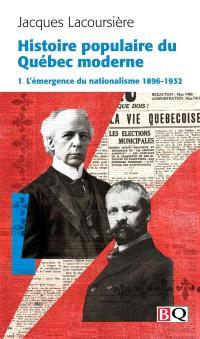 Histoire populaire du Québec moderne. Volume 1, L'émergence du nationalisme, 1896-1932
