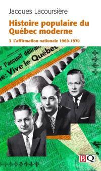 Histoire populaire du Québec moderne. Volume 3, L'affirmation nationale, 1960-1970