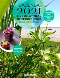 L'agenda 2021 : glanage sauvage & confidences d'usage : décembre 2020-décembre 2021
