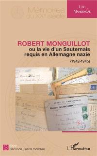 Robert Monguillot ou La vie d'un Sauternais requis en Allemagne nazie (1942-1945)