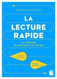 La lecture rapide : la méthode du champion du monde : savoir se concentrer, gagner en efficacité