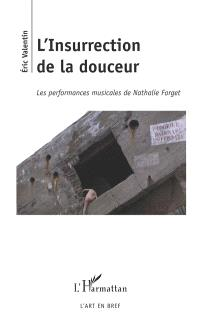 L'insurrection de la douceur : les performances musicale de Nathalie Forget