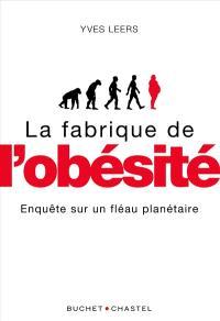 La fabrique de l'obésité : enquête sur un fléau sanitaire