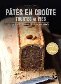 Pâtés en croûte, tourtes & pies : 40 recettes de viande, de poisson & de légumes