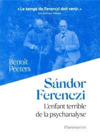 Sandor Ferenczi : l'enfant terrible de la psychanalyse