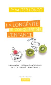 La longévité se conquiert dès l'enfance : un nouveau programme nutritionnel de la grossesse à l'adolescence : guide