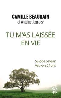 Tu m'as laissée en vie : suicide paysan, veuve à 24 ans : récit