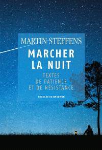 Marcher la nuit : textes de patience et de résistance
