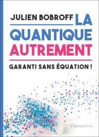 La quantique autrement : garanti sans équation !