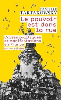 Le pouvoir est dans la rue : crises politiques et manifestations en France