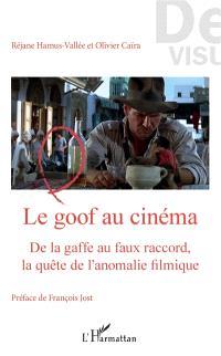 Le goof au cinéma : de la gaffe au faux raccord, la quête de l'anomalie filmique
