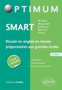 Smart : strategic, measurable, ambitious, relevant, timely : réussir en anglais en classes préparatoires aux grandes écoles, 1 fiche, 1 semaine