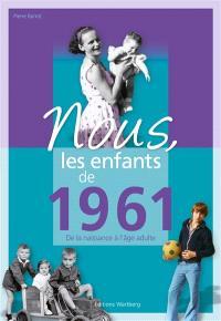 Nous, les enfants de 1961 : de la naissance à l'âge adulte