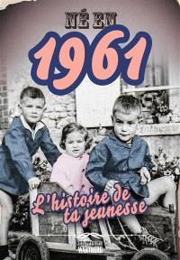 Enfants de 1961 : nos années jeunesse