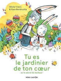 Tu es le jardinier de ton coeur ou Le secret du bonheur