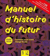 Manuel d'histoire du futur : 2020-2030 : comment nous avons changé de cap