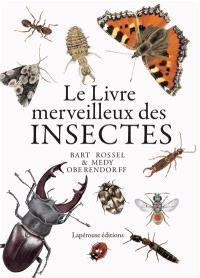 Le livre merveilleux des insectes : du bombardier, du bousier, de la guêpe émeraude et de bien d'autres petites bêtes