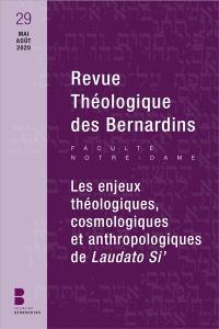 Revue théologique des Bernardins. n° 29, Les enjeux théologiques, cosmologiques et anthropologiques de Laudato si'