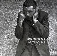 Eric Manigaud : la mélancolie des vaincus