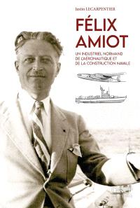 Félix Amiot : un industriel normand de l'aéronautique et de la construction navale