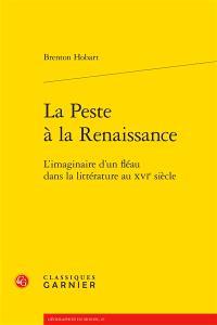 La peste à la Renaissance : l'imaginaire d'un fléau dans la littérature au XVIe siècle