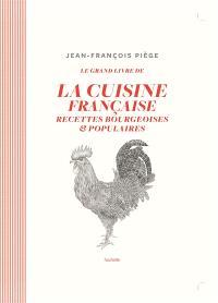 Le grand livre de la cuisine française : recettes bourgeoises & populaires