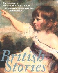 British stories : conversations entre le Musée du Louvre et le Musée des beaux-arts de Bordeaux