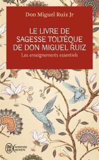 Le livre de sagesse toltèque de don Miguel Ruiz : les enseignements essentiels