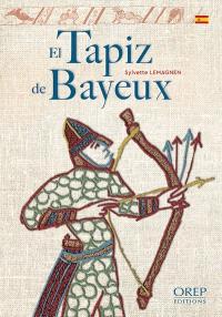 El tapiz de Bayeux : el relato mas célebre de los bordados medievales