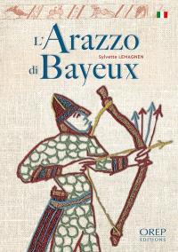 L'arazzo di Bayeux : il racconto del più celebre ricamo medievale