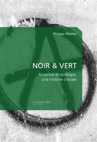 Noir & vert : anarchie et écologie, une histoire croisée