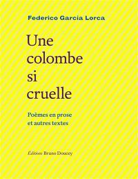 Une colombe si cruelle : poèmes en prose et autres textes