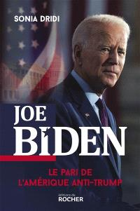 Joe Biden : le pari de l'Amérique anti-Trump