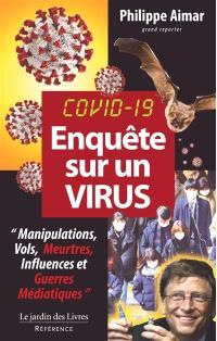 Covid-19, enquête sur un virus : manipulations, vols, meurtres, influences et guerres médiatiques