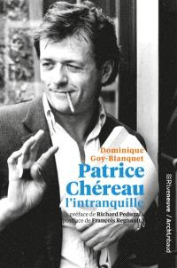 Patrice Chéreau l'intranquille