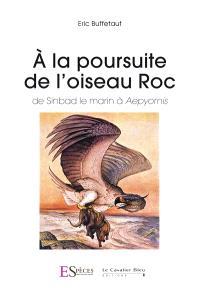 A la poursuite de l'oiseau roc : de Sinbad le marin à aepyornis