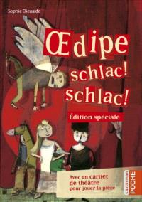 Oedipe, schlac ! schlac ! : avec un carnet de théâtre pour jouer la pièce