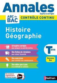 Histoire géographie terminale : contrôle continu, annales, sujets & corrigés : nouveau bac