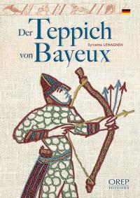 Der Teppich von Bayeux : Geschichte des berühmtesten mittelalterlichen Stickkunstwerks