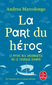 La part du héros : le mythe des Argonautes ou Le courage d'aimer