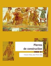 Pierres de construction : de la carrière au bâtiment