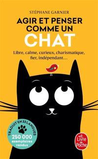 Agir et penser comme un chat : libre, calme, curieux, charismatique, fier, indépendant...
