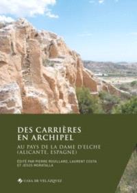 Des carrières en archipel : au pays de la Dame d'Elche (Alicante, Espagne)