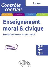 Enseignement moral & civique, lycée, 2de, 1re, terminale : résumés de cours, exercices et contrôles corrigés : nouveaux programmes