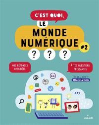 C'est quoi, le monde numérique ? : nos réponses dessinées à tes questions pressantes. Volume 2