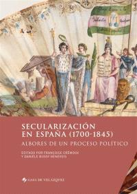 Secularizacion en Espana, 1700-1845 : albores de un proceso politico