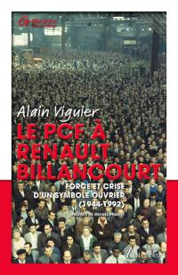 Le PCF à Renault Billancourt : force et crise d'un symbole ouvrier (1944-1992)
